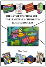 The Art of Teaching Art... For Elementary Children and Home Schoolers